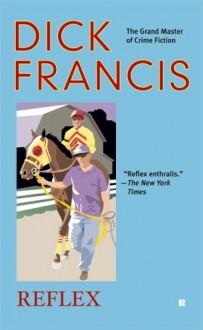 Reflex (Berkley Fiction) - Dick Francis