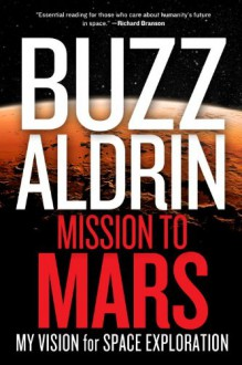 Mission to Mars: My Vision for Space Exploration - Edwin E. Aldrin Jr.,Leonard David