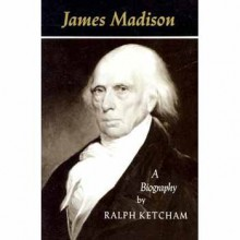 James Madison - Ralph Louis Ketcham