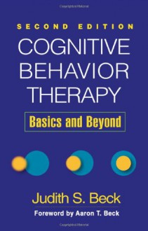 Cognitive Behavior Therapy: Basics and Beyond - Judith S. Beck, Aaron T. Beck