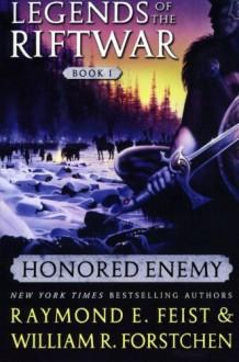 Honored Enemy (Legends of the Riftwar #1) - William R. Forstchen, Raymond E. Feist