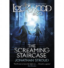 The Screaming Staircase (Lockwood & Co. #1) - Jonathan Stroud