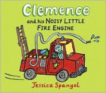 Clemence and His Noisy Little Fire Engine: A Mini Bugs Book - Jessica Spanyol