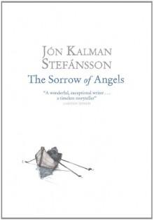 The Sorrow of Angels - Jón Kalman Stefánsson, Philip Roughton