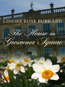 The House in Grosvenor Square - Linore Rose Burkard