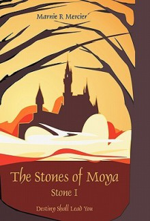 The Stones of Moya: Stone I-Destiny Shall Lead You - Mercier Marnie Mercier