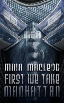 First We Take Manhattan - Mina MacLeod