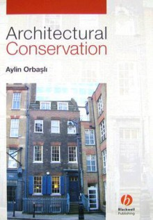 Architectural Conservation: Principles and Practice - Aylin Orbasli