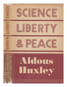 Science, Liberty And Peace - Aldous Huxley