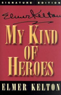 My Kind of Heroes - Elmer Kelton