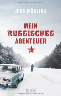 Mein russisches Abenteuer - Jens Mühling