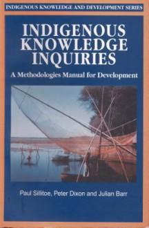 Indigenous Knowledge Inquiries: A Methodologies Manual for Development - Paul Sillitoe, Peter Dixon, Julian Barr
