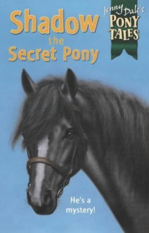 Shadow the Secret Pony - Jenny Dale