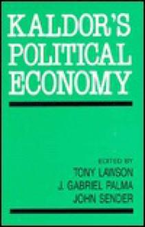 Kaldor's Political Economy - Tony Lawson, Gabriel Palma, John Sender