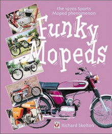 Funky Mopeds: the 1970s Sports Moped Phenomenom - Richard Skelton