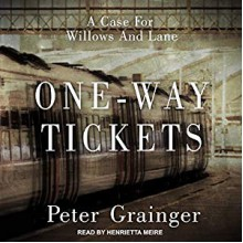 One-Way Tickets: A Case for Willows And Lane Series, Book 2 - Peter Grainger, Henrietta Meire