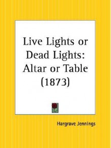 Live Lights or Dead Lights: Altar or Table - Hargrave Jennings