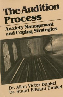 The Audition Process: Anxiety Management and Coping Strategies (Juilliard Performance Guides) - Stuart Edward Dunkel