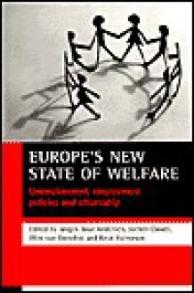 Europe's new state of welfare: Unemployment, employment policies and citizenship - Jochen Clasen, Jochen Clasen, Wilm van Oorschot, Jørgen Goul Andersen