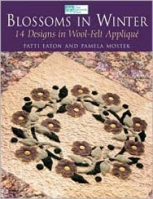 "Blossoms in Winter: 16 Designs in Wool Felt Appliqu ""Print on Demand Edition"" - Pamela Mostek"