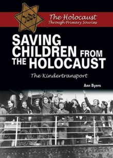 Saving Children from the Holocaust: The Kindertransport (The Holocaust Through Primary Sources) - Ann Byers