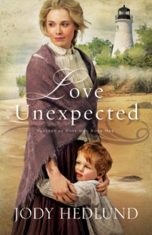 Love Unexpected (Beacons of Hope Book #1) - Jody Hedlund