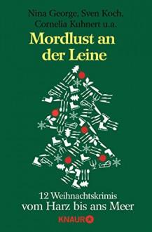 Mordlust an der Leine: 12 Weihnachtskrimis vom Harz bis ans Meer (KNAUR eRIGINALS) - Sven Koch, Cornelia Kuhnert, Nina George, Richard Birkefeld