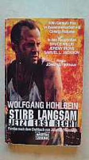 Stirb langsam, jetzt erst recht - Wolfgang Hohlbein