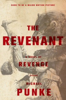 The Revenant: A Novel of Revenge - Michael Punke