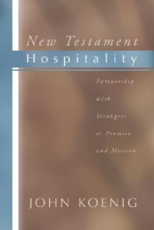 New Testament Hospitality: Partnership with Strangers as Promise and Mission - John Koenig
