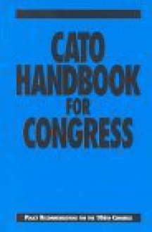 Cato Handbook for Congress: Policy Recommendations for the 106th Congress - Edward H. Crane, David Boaz