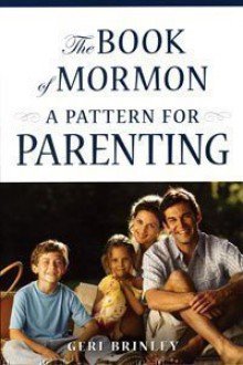 The Book of Mormon: A Pattern for Parenting - Geri Brinley