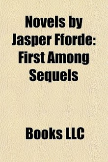 Novels by Jasper Fforde: First Among Sequels - Books LLC