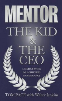 Mentor the Kid & the CEO: A Simple Story of Achieving Significance - Tom Page, Walter Jenkins