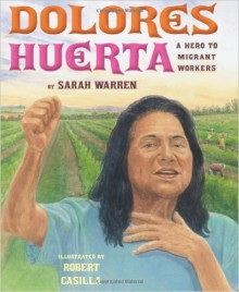 Dolores Huerta: A Hero to Migrant Workers - Sarah E. Warren, Robert Casilla