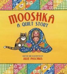Mooshka, A Quilt Story - Julie Paschkis