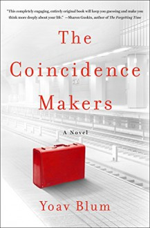 The Coincidence Makers: A Novel - Yoav Blum