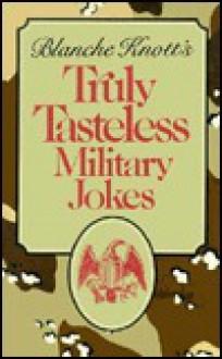 Blanche Knott's Truly Tasteless Military Jokes - Blanche Knott