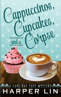 Cappuccinos, Cupcakes, and a Corpse (A Cape Bay Cafe Mystery) (Volume 1) - Harper Lin