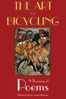 The Art of Bicycling: A Treasury of Poems - Justin Daniel Belmont