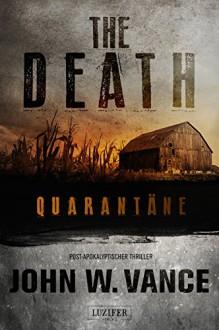 The Death 1: Quarantäne: Endzeit-Thriller - John W. Vance,Andreas Schiffmann