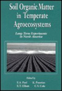 Soil Organic Matter in Temperate Agroecosystemslong Term Experiments in North America - Eldor A. Paul