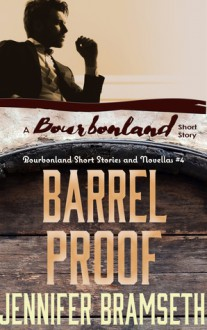 Barrel Proof: Bourbonland Short Stories and Novellas #4 - Jennifer Bramseth