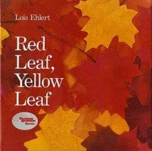 [(Red Leaf, Yellow Leaf )] [Author: Lois Ehlert] [Sep-1991] - Lois Ehlert