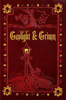 Gaslight & Grimm: Steampunk Faerie Tales - Jody Lynn Nye,Gail Z. Martin,Danielle Ackley-McPhail