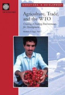 Agriculture, Trade, and the Wto: Creating a Trading Environment for Development - World Book Inc