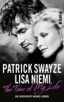 The Time of My Life: Die Geschichte meines Lebens (German Edition) - Patrick Swayze, Niemi Swayze, Lisa, Henning Dedekind, Violeta Topalova