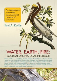 Water, Earth, Fire: Louisiana's Natural Heritage - Paul Keddy