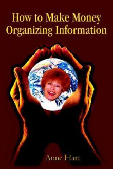 How to Make Money Organizing Information - Anne Hart