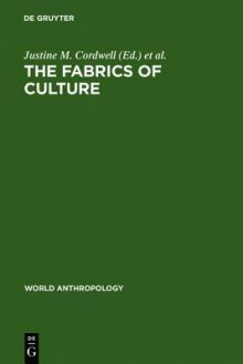 The Fabrics of Culture: The Anthropology of Clothing and Adornment - Justine M. Cordwell, Ronald A. Schwarz, International Congress of Anthropological and Ethnological Sciences